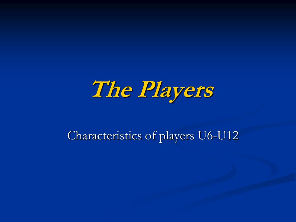 The Players Characteristics of players U6-U12