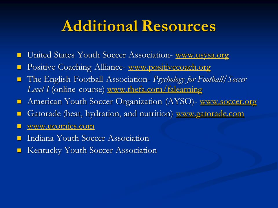 Additional Resources United States Youth Soccer Association- www.usysa.org United States Youth Soccer Association- www.usysa.orgwww.usysa.org Positive
