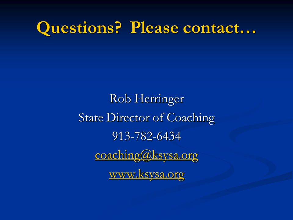 Questions? Please contact… Rob Herringer State Director of Coaching 913-782-6434 coaching@ksysa.org www.ksysa.org