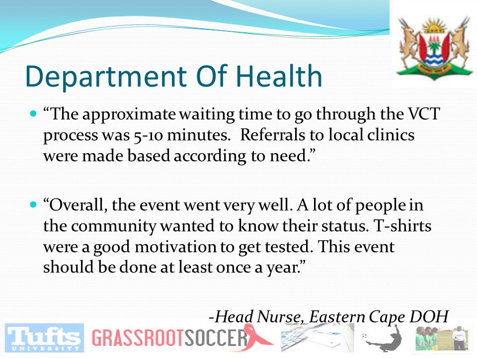 "Department Of Health ""The approximate waiting time to go through the VCT process was 5-10 minutes. Referrals to local clinics were made based accordin"