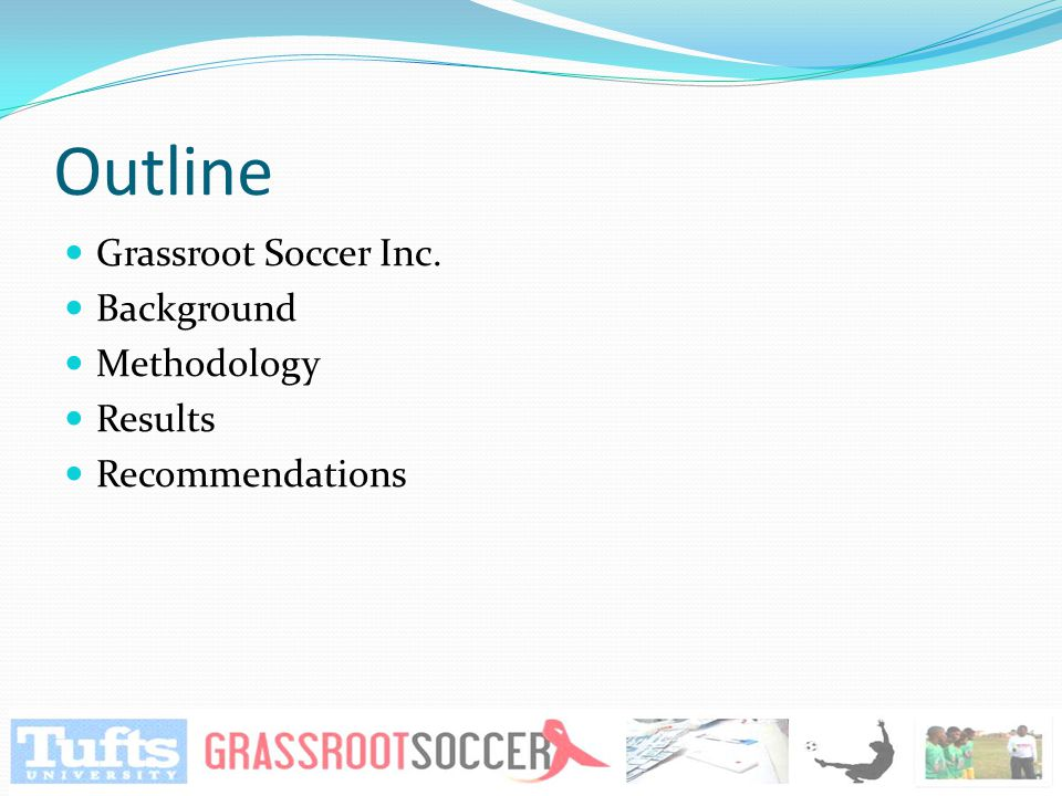Outline Grassroot Soccer Inc. Background Methodology Results Recommendations