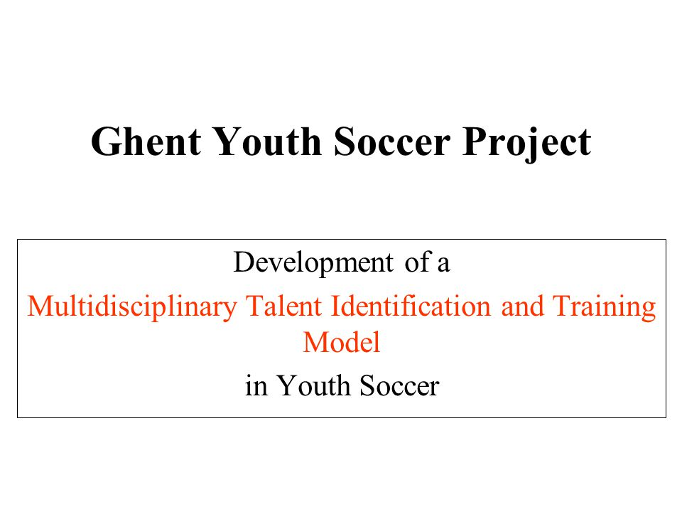 Ghent Youth Soccer Project Development of a Multidisciplinary Talent Identification and Training Model in Youth Soccer