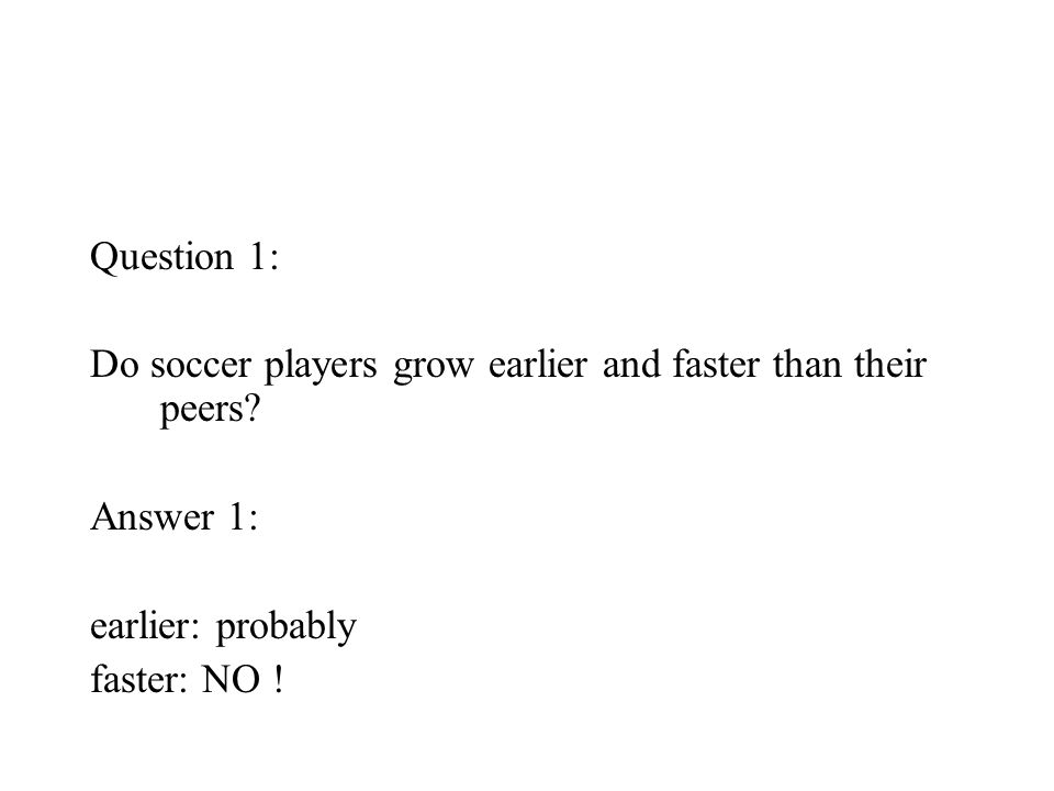 Question 1: Do soccer players grow earlier and faster than their peers.