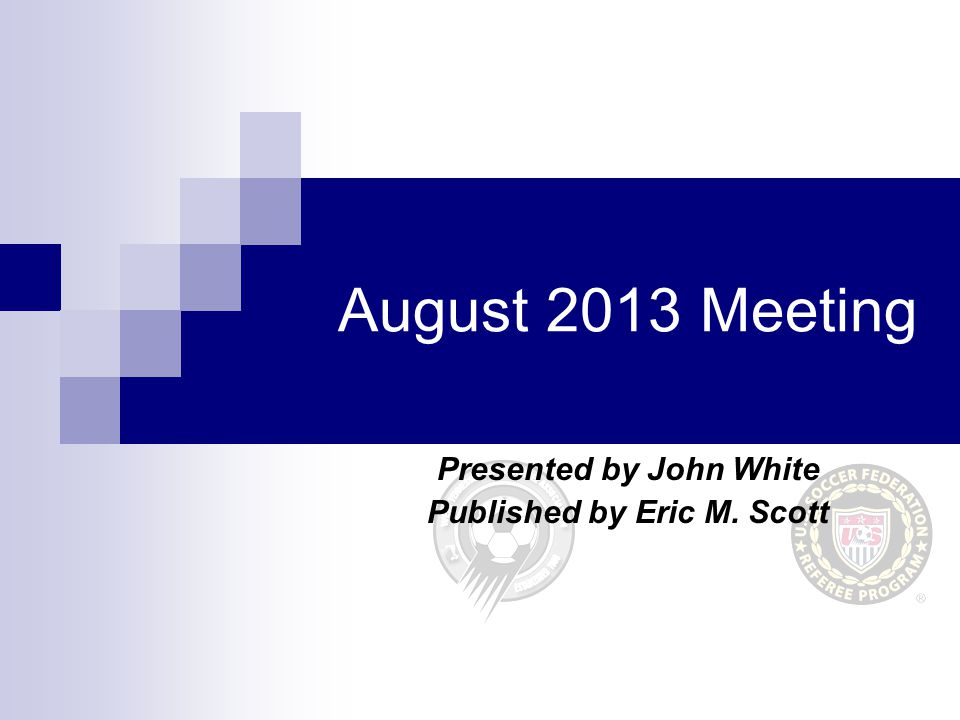 August 2013 Meeting Presented by John White Published by Eric M. Scott