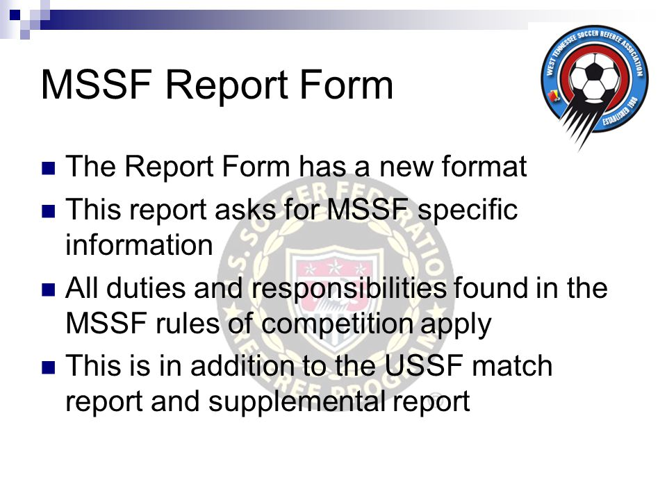 MSSF Report Form The Report Form has a new format This report asks for MSSF specific information All duties and responsibilities found in the MSSF rul