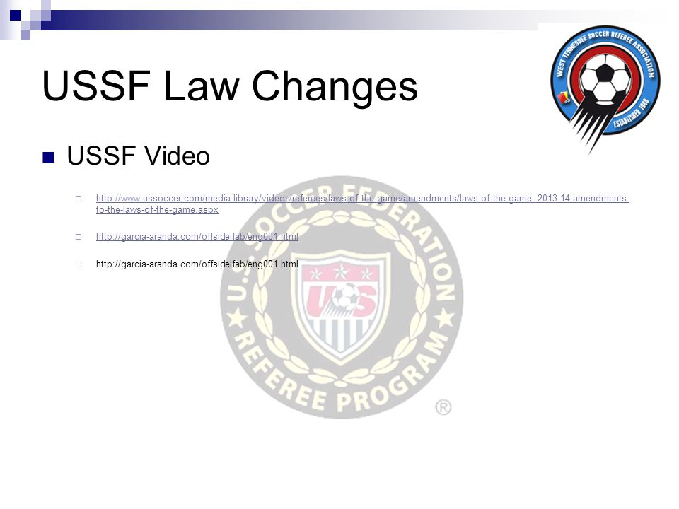 USSF Law Changes USSF Video  http://www.ussoccer.com/media-library/videos/referees/laws-of-the-game/amendments/laws-of-the-game--2013-14-amendments-