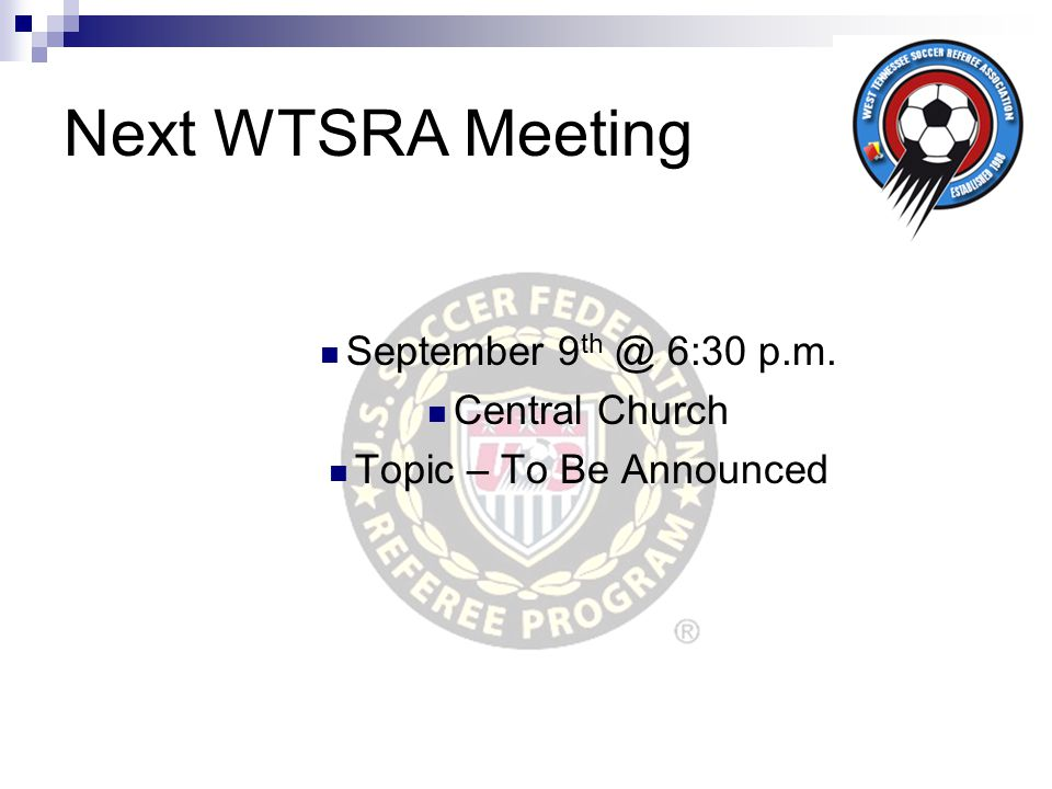 Next WTSRA Meeting September 9 th @ 6:30 p.m. Central Church Topic – To Be Announced