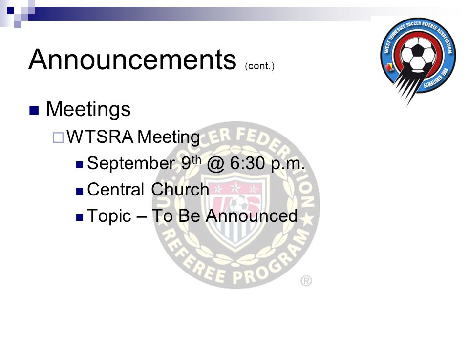 Announcements (cont.) Meetings  WTSRA Meeting September 9 th @ 6:30 p.m. Central Church Topic – To Be Announced