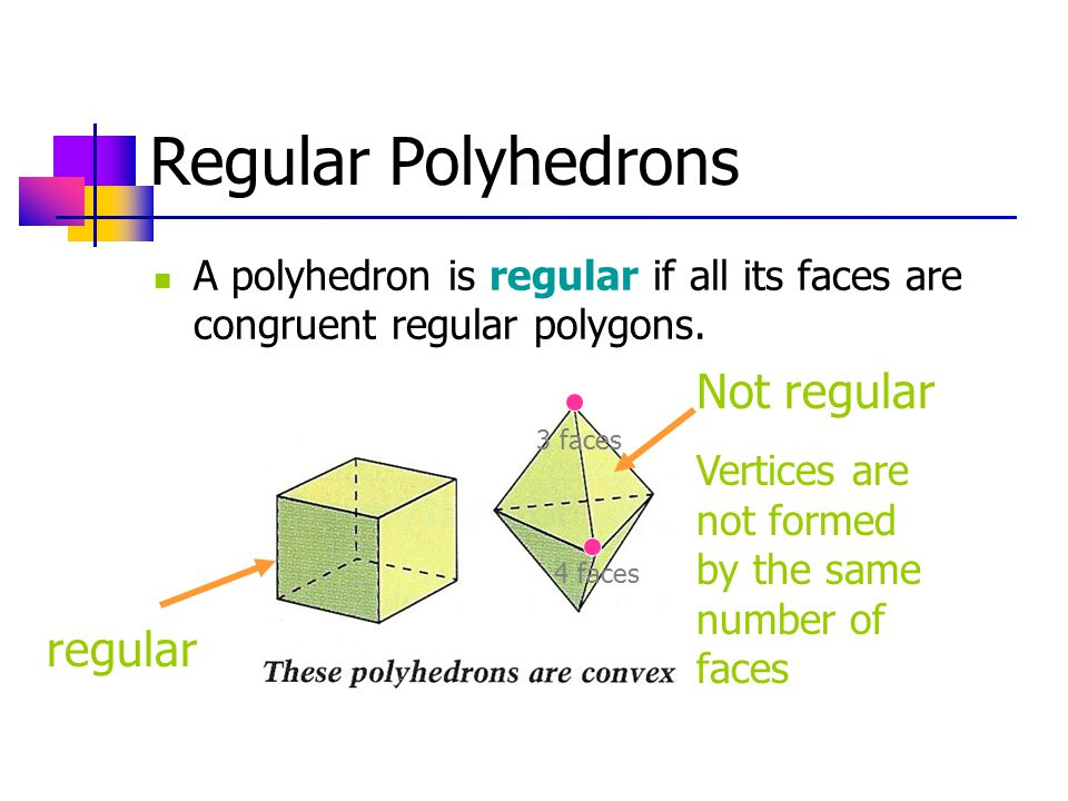 Regular Polyhedrons A polyhedron is regular if all its faces are congruent regular polygons.