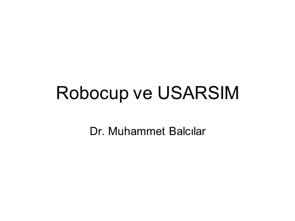 Robocup ve USARSIM Dr. Muhammet Balcılar