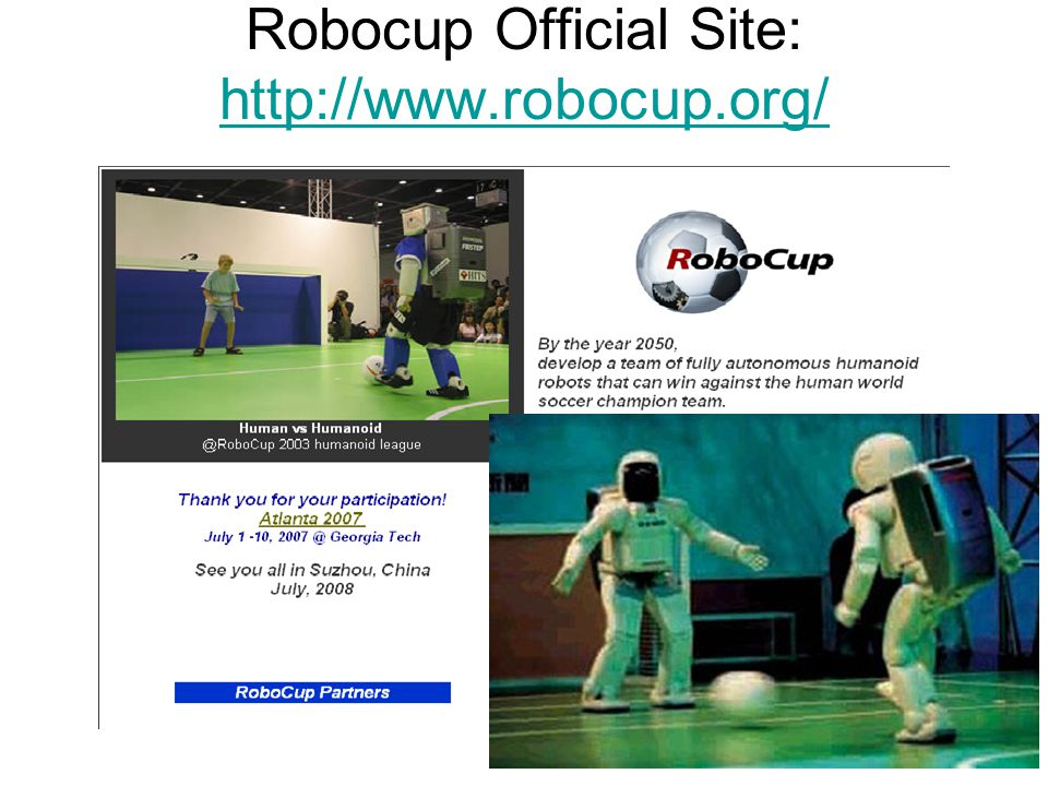 Robocup Official Site: http://www.robocup.org/ http://www.robocup.org/