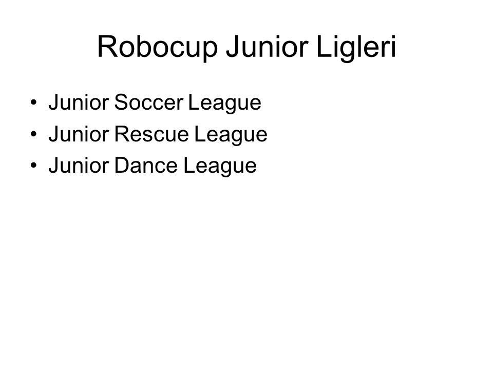 Robocup Junior Ligleri Junior Soccer League Junior Rescue League Junior Dance League