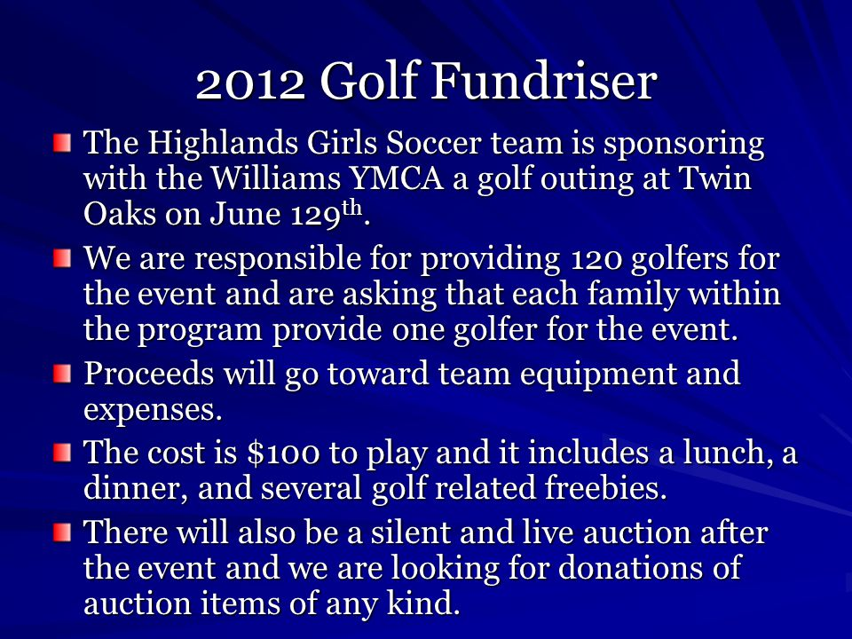 2012 Golf Fundriser The Highlands Girls Soccer team is sponsoring with the Williams YMCA a golf outing at Twin Oaks on June 129 th.