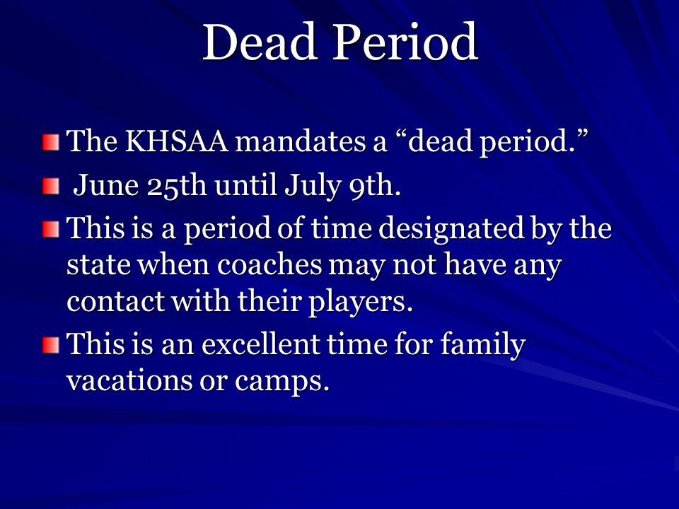 Dead Period The KHSAA mandates a dead period. June 25th until July 9th.