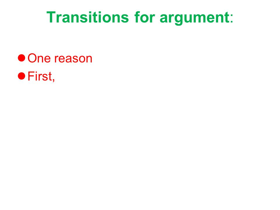 Transitions for argument: One reason First,