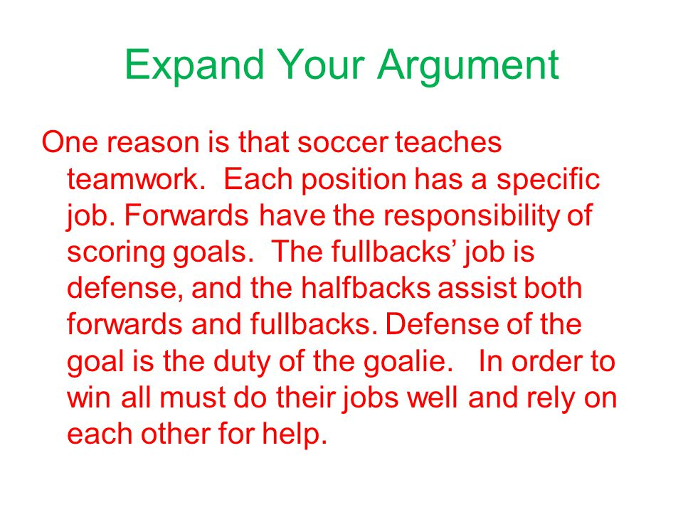 Expand Your Argument One reason is that soccer teaches teamwork.