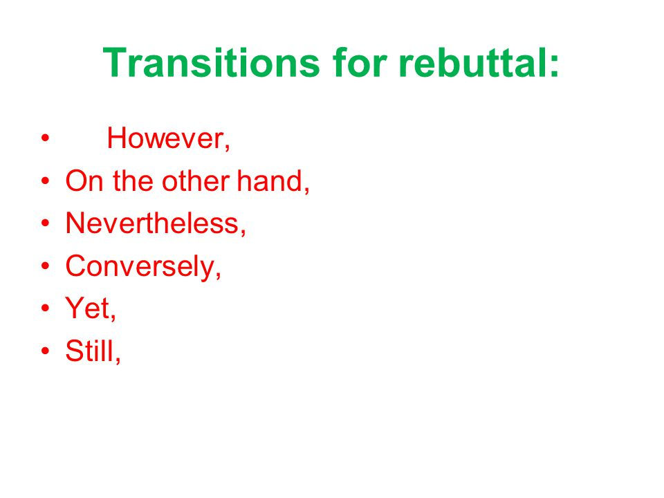 Transitions for rebuttal: However, On the other hand, Nevertheless, Conversely, Yet, Still,