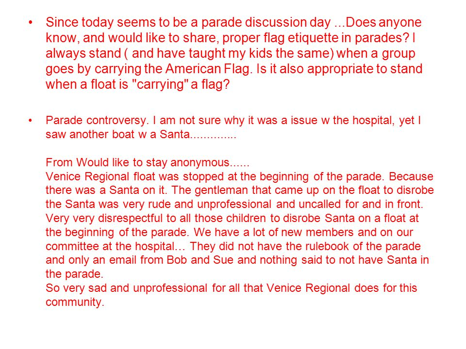 Since today seems to be a parade discussion day...Does anyone know, and would like to share, proper flag etiquette in parades.
