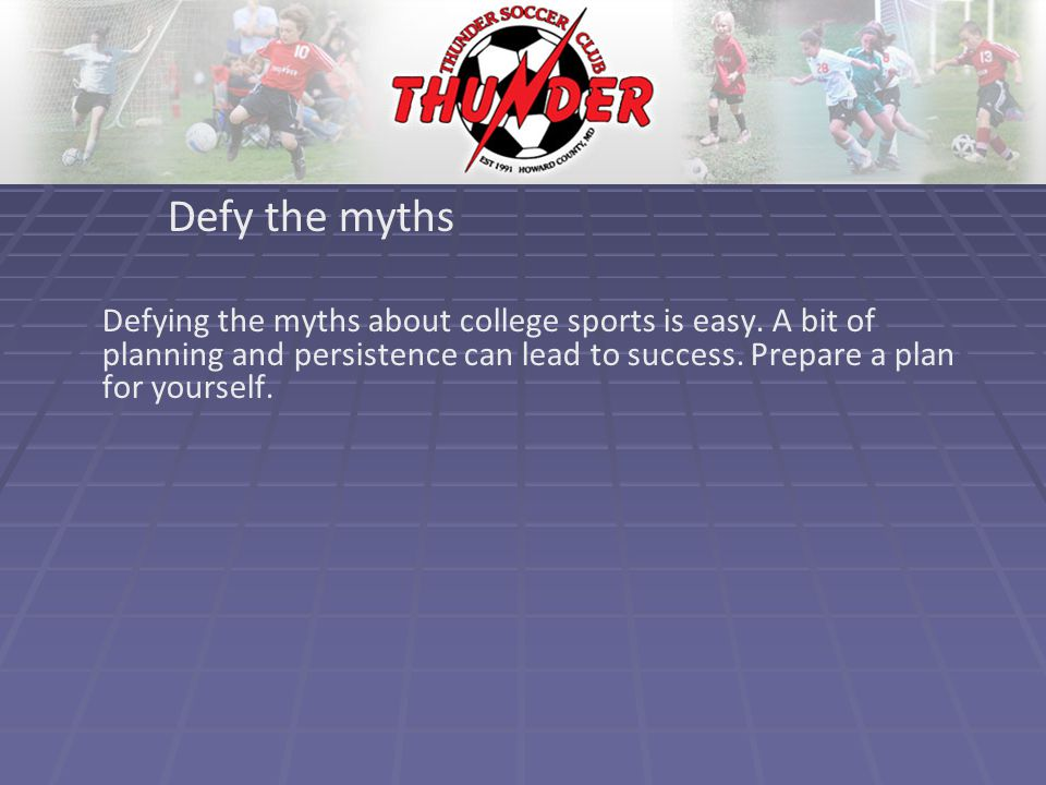 Defy the myths Defying the myths about college sports is easy.