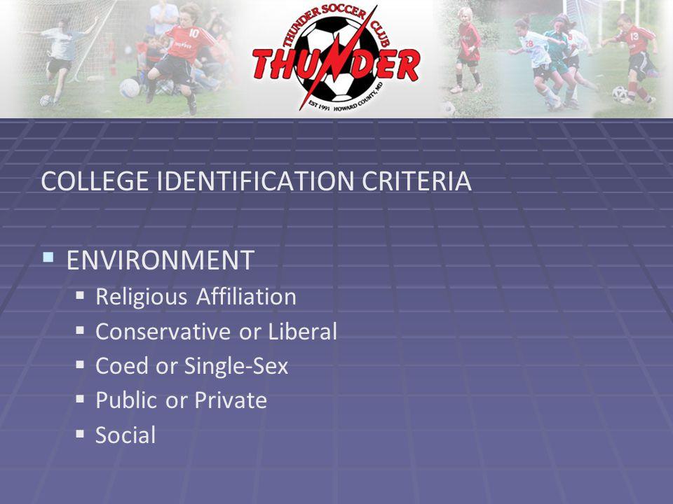 COLLEGE IDENTIFICATION CRITERIA   ENVIRONMENT   Religious Affiliation   Conservative or Liberal   Coed or Single-Sex   Public or Private   Social