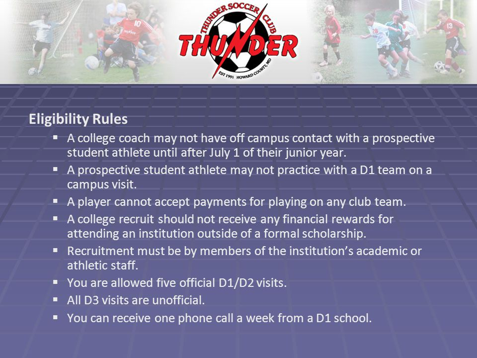 Eligibility Rules   A college coach may not have off campus contact with a prospective student athlete until after July 1 of their junior year.