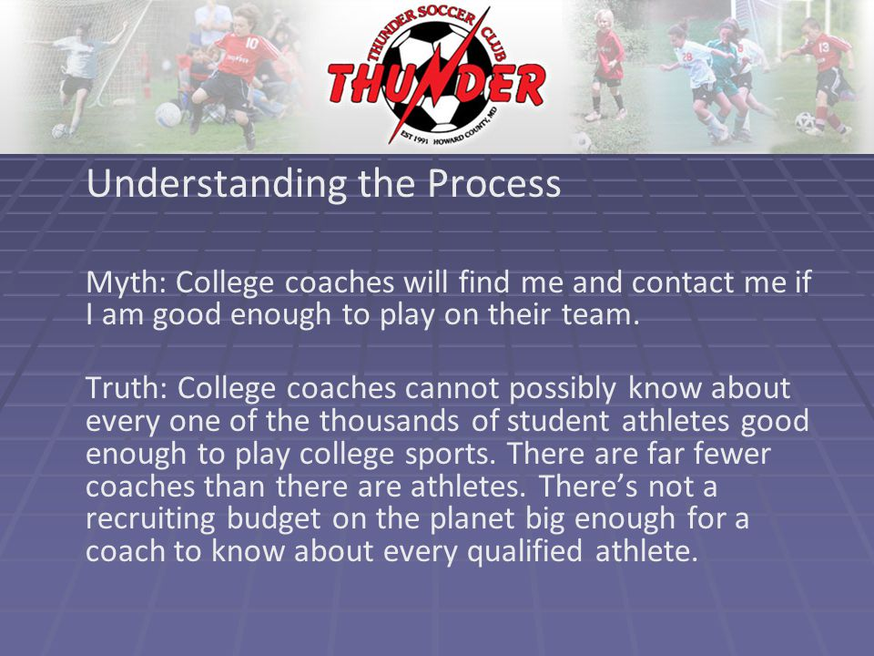 Understanding the Process Myth: College coaches will find me and contact me if I am good enough to play on their team.