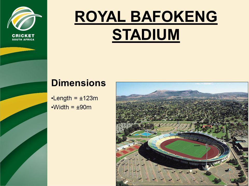 ROYAL BAFOKENG STADIUM Dimensions Length = ±123m Width = ±90m