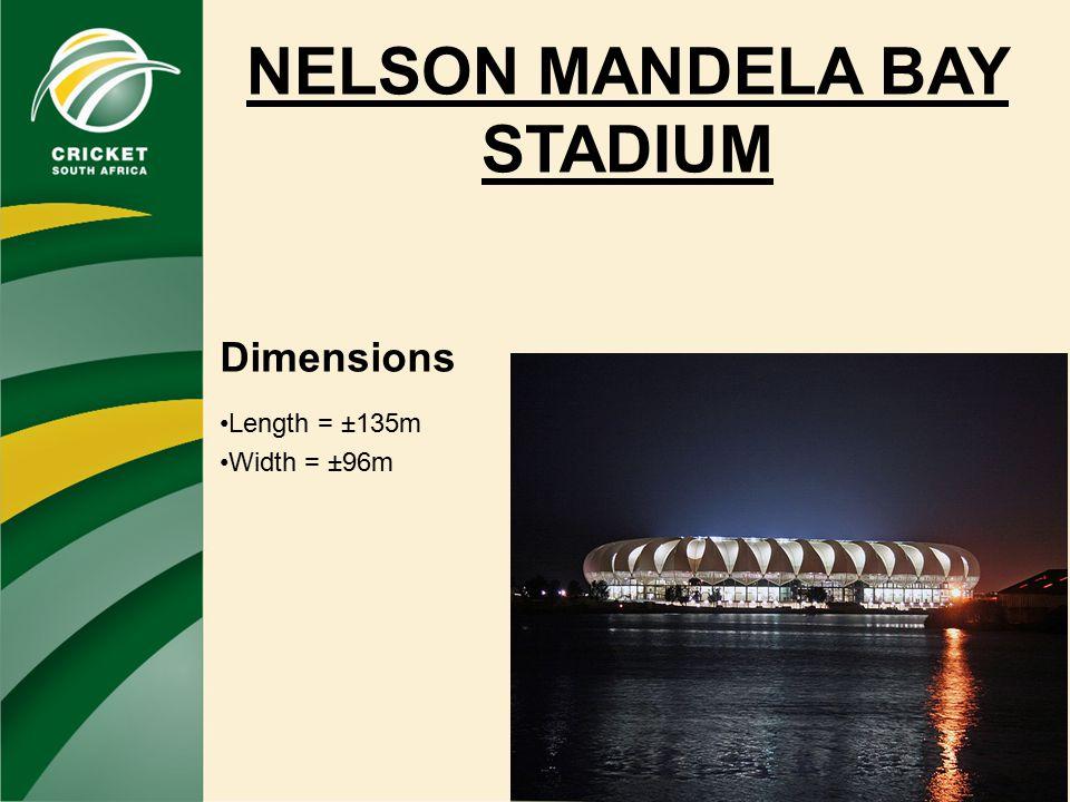 NELSON MANDELA BAY STADIUM Dimensions Length = ±135m Width = ±96m