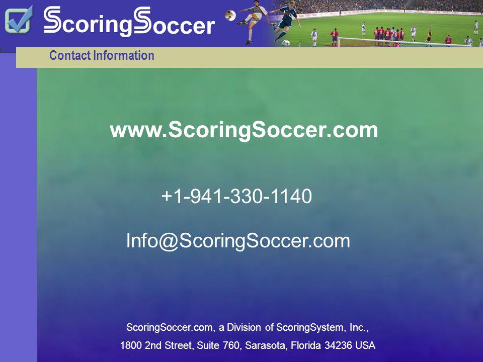 www.ScoringSoccer.com Contact Information +1-941-330-1140 ScoringSoccer.com, a Division of ScoringSystem, Inc., 1800 2nd Street, Suite 760, Sarasota, Florida 34236 USA Info@ScoringSoccer.com
