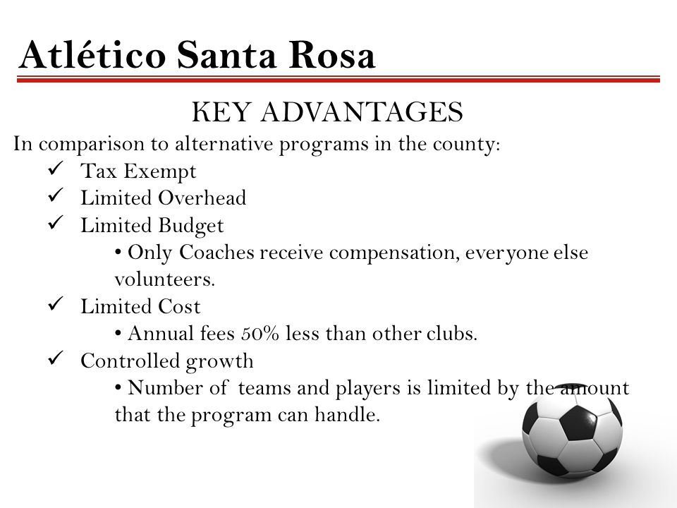 KEY ADVANTAGES In comparison to alternative programs in the county: Tax Exempt Limited Overhead Limited Budget Only Coaches receive compensation, ever
