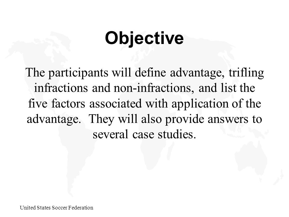 Objective The participants will define advantage, trifling infractions and non-infractions, and list the five factors associated with application of the advantage.