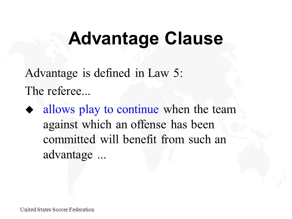 United States Soccer Federation Advantage Clause Advantage is defined in Law 5: The referee...
