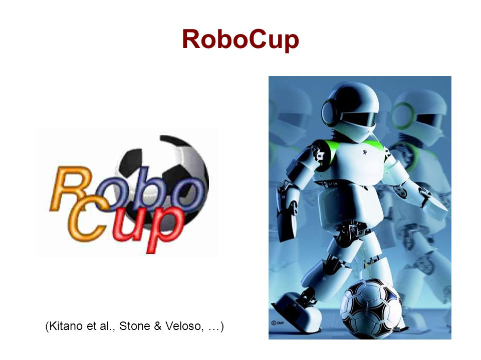 RoboCup (Kitano et al., Stone & Veloso, …)