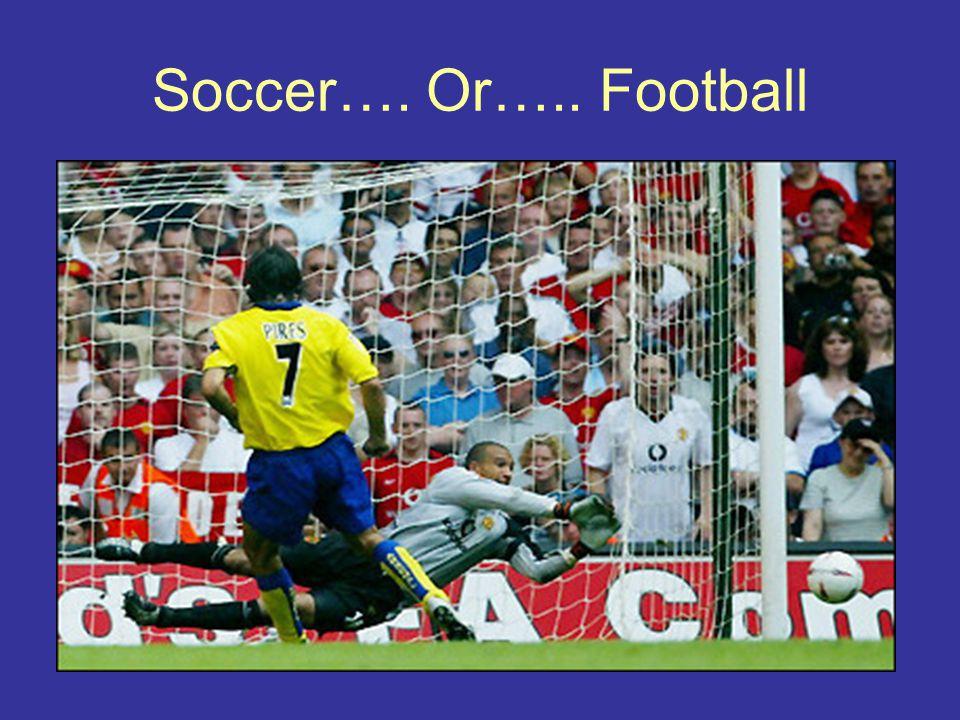Soccer…. Or….. Football