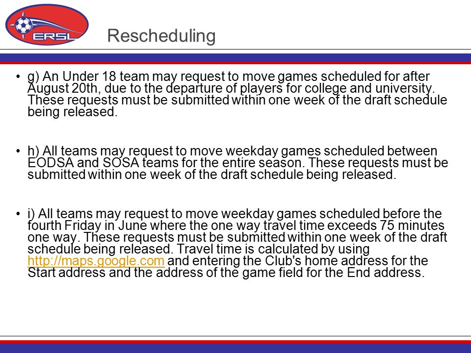 Rescheduling g) An Under 18 team may request to move games scheduled for after August 20th, due to the departure of players for college and university.