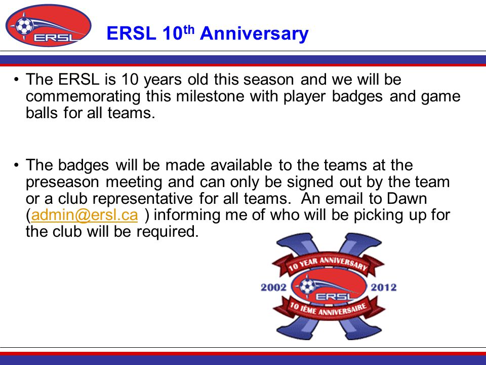 The ERSL is 10 years old this season and we will be commemorating this milestone with player badges and game balls for all teams.