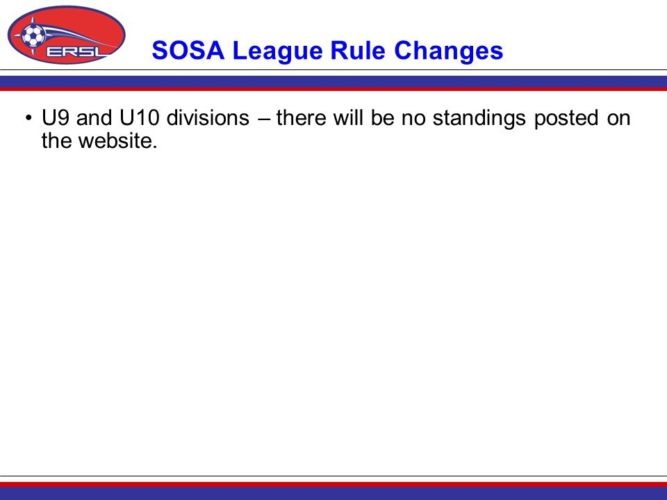 SOSA League Rule Changes U9 and U10 divisions – there will be no standings posted on the website.