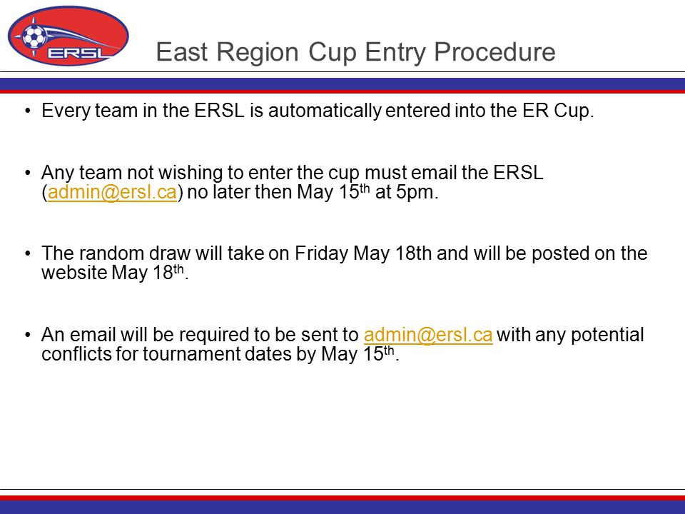 East Region Cup Entry Procedure Every team in the ERSL is automatically entered into the ER Cup.