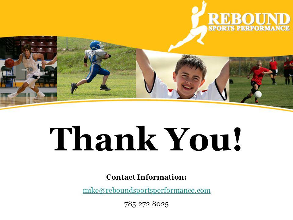 Thank You! Contact Information: mike@reboundsportsperformance.com 785.272.8025