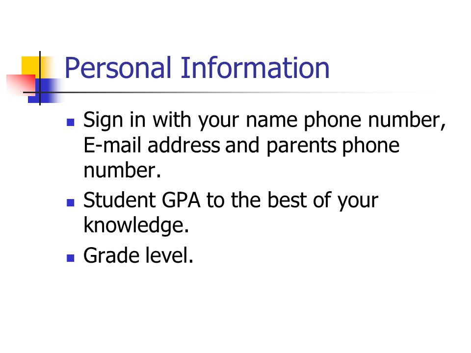 Personal Information Sign in with your name phone number, E-mail address and parents phone number.
