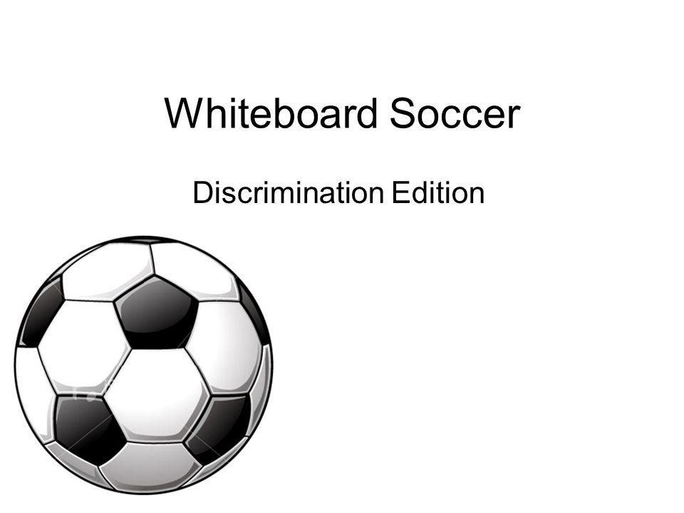 Whiteboard Soccer Discrimination Edition