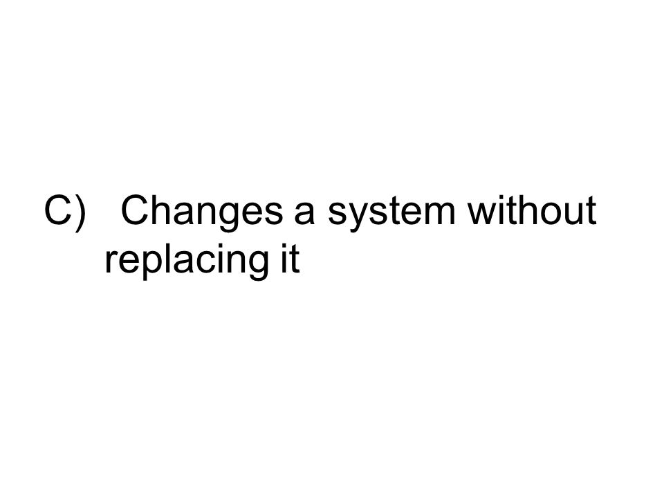 C) Changes a system without replacing it