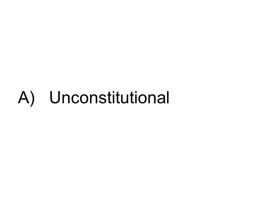 A) Unconstitutional