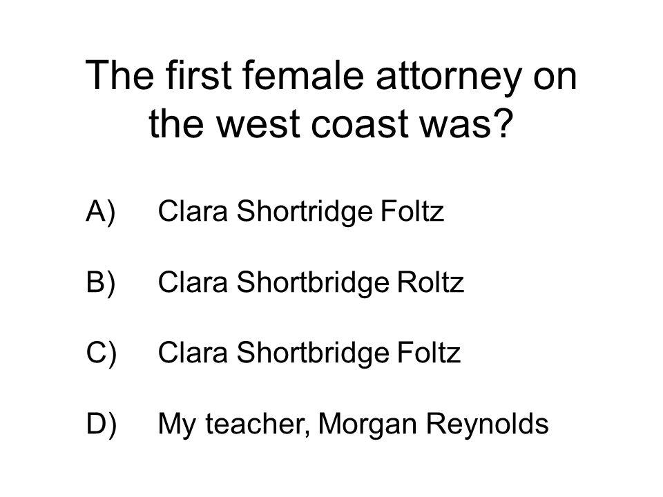A) Clara Shortridge Foltz