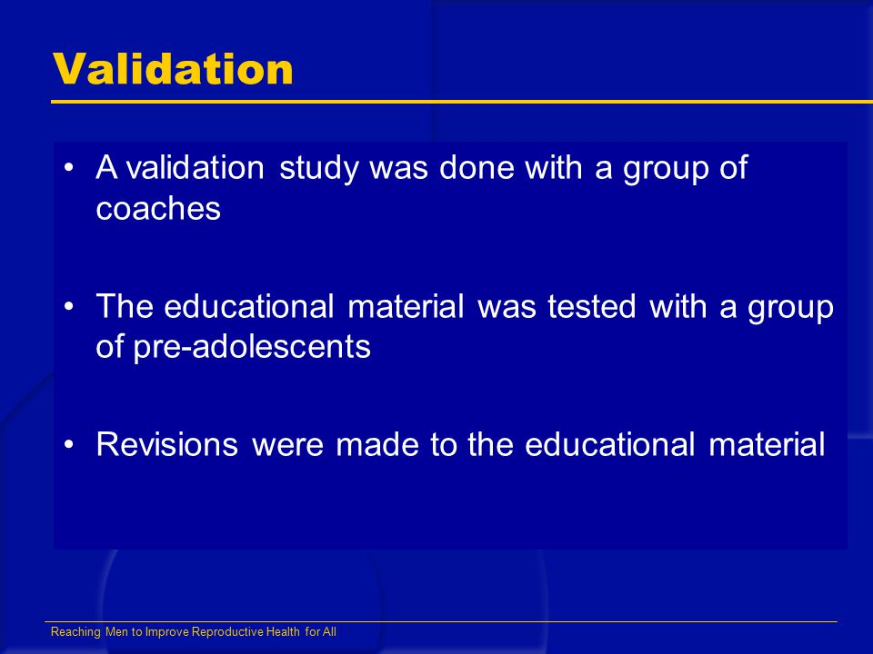 Reaching Men to Improve Reproductive Health for All Validation A validation study was done with a group of coaches The educational material was tested