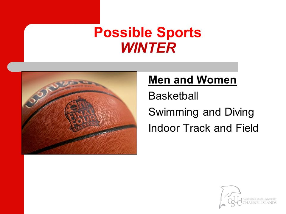 Possible Sports WINTER Men and Women Basketball Swimming and Diving Indoor Track and Field Fall Men Women Soccer Cross Country Water Polo Volleyball