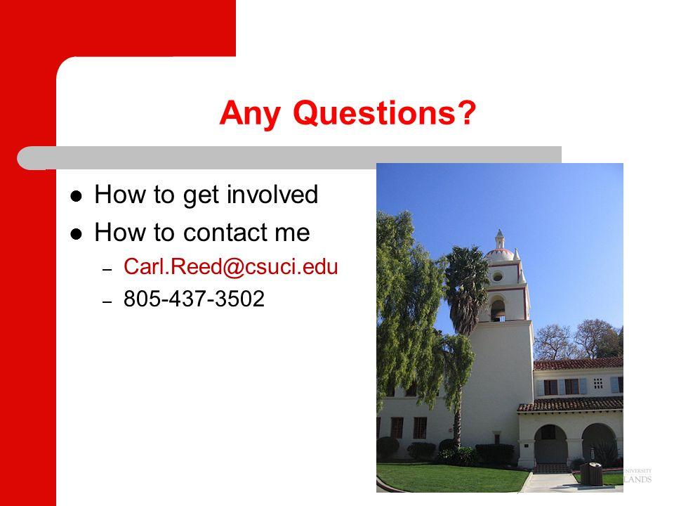 Any Questions How to get involved How to contact me – Carl.Reed@csuci.edu – 805-437-3502