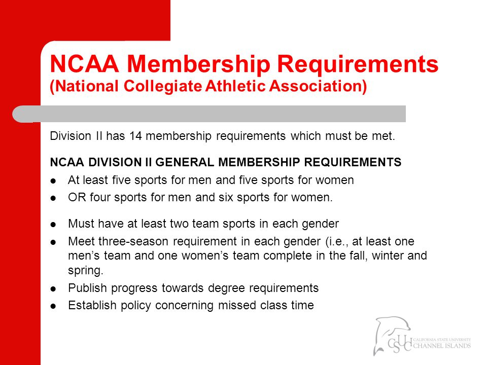 NCAA Membership Requirements (National Collegiate Athletic Association) Division II has 14 membership requirements which must be met.