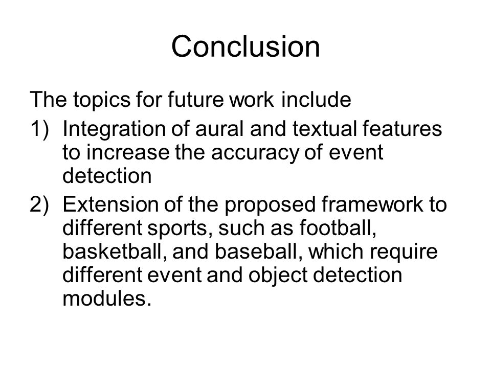 Conclusion The topics for future work include 1)Integration of aural and textual features to increase the accuracy of event detection 2)Extension of t