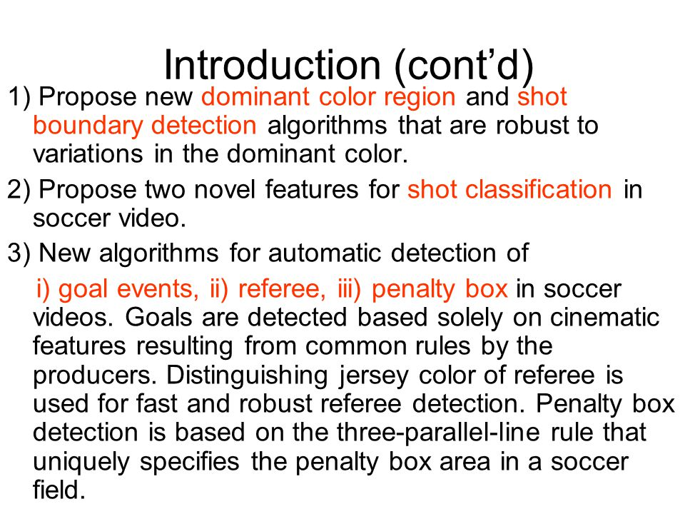 Introduction (cont'd) 4) Finally, we proposed an efficient and effective framework for soccer video analysis and summarization that combines these algorithms in a scalable fashion.